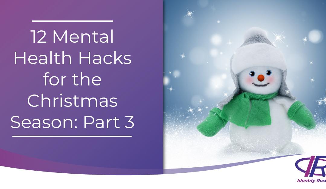 12 Mental Health Hacks for the Christmas Season: Part 3